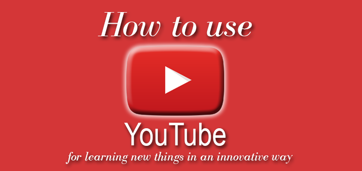 How to use YouTube for learning new things in an innovative way
