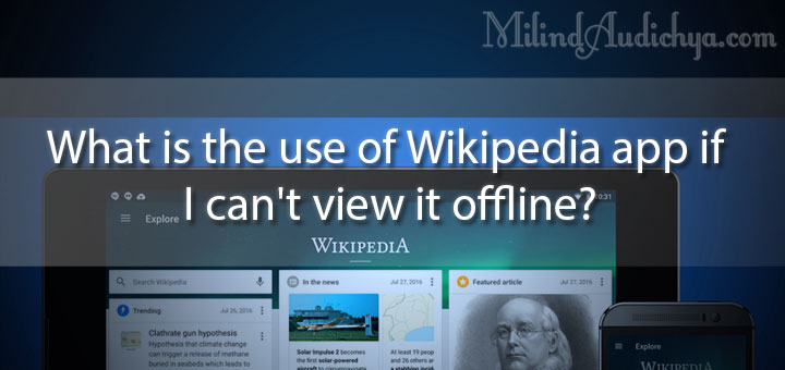 What is the use of Wikipedia app if I can't view it offline?