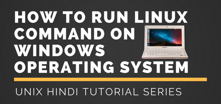 How to run Linux command on windows operating system?